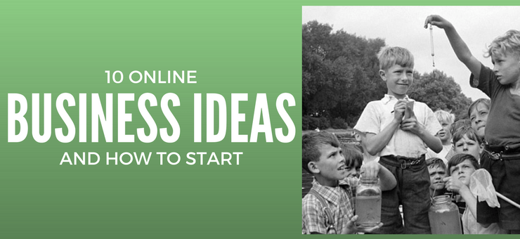 10 Online Business Ideas and How to get Started