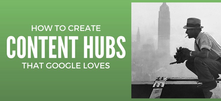 How to Create Content Hubs that Google Loves
