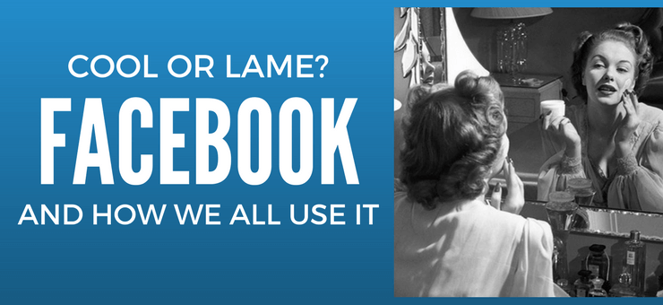 Super Cool or Super Lame? How People Use Facebook