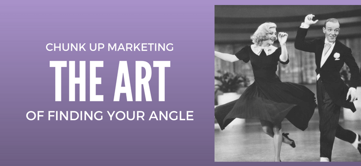 Chunk Up Marketing – The Art of Finding Your Angle