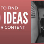 How to Find Topics for Your Content Marketing