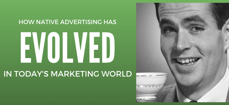 How Native Advertising Evolved In Today's Marketing World