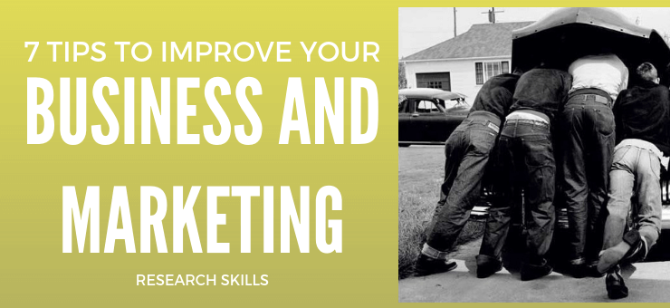 7 Tips to Improve Your Business and Marketing Research Skills