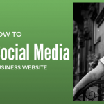 7 Tips to Connect Social Media to Your Business Website