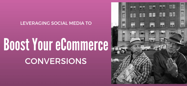 Leveraging Social Media to  Boost Your eCommerce Conversions