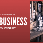 7 Marketing Strategies to Boost Business at a New Winery