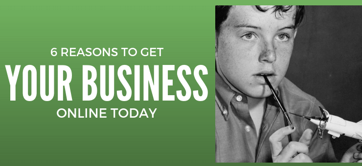 6 Reasons to Get Your Business Online Today