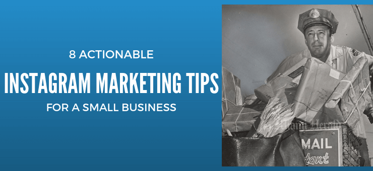 8 Actionable Instagram Marketing Tips for a Small Business