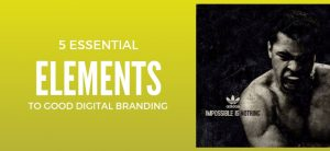 5 Essential Elements to Good Digital Branding