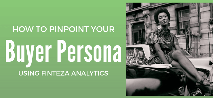 How to Pinpoint Your Buyer Persona Using Finteza Analytics