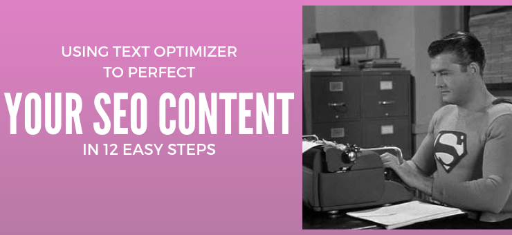 How to Use TextOptimizer to Perfect Your SEO Content in 12 Easy Steps
