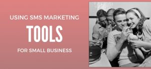 Using SMS Marketing Tools for Small Businesses