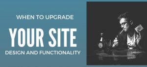 When to Upgrade Your Site Design