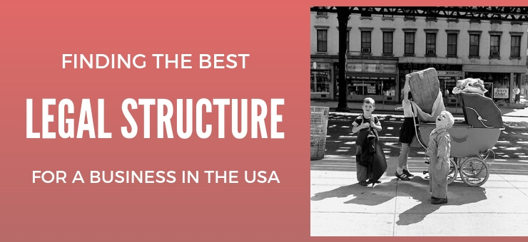 Finding the Best Legal Structure for a Business in the USA