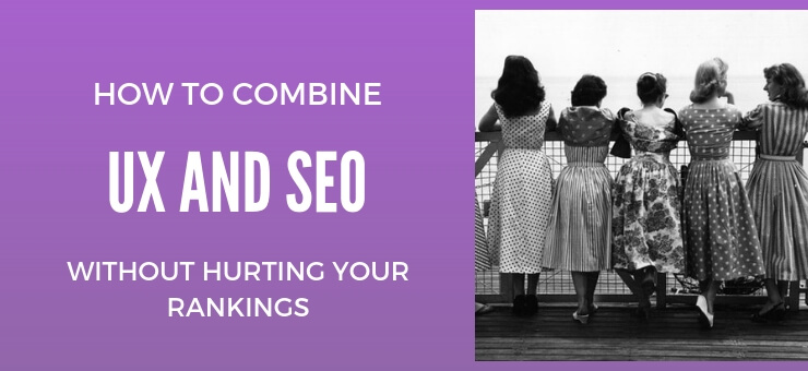 How to Combine UX and SEO without Hurting your Rankings