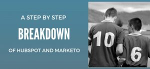 A Step By Step Breakdown Of Hubspot And Marketo