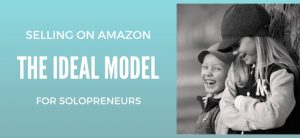 Why Selling On Amazon Is A Model That Really Works For Solopreneurs