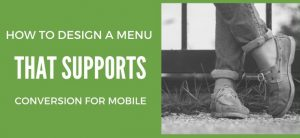 How to Design a Menu that Supports Conversion for Mobile