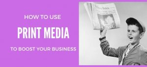 How to Use Print Media to Boost Your Business