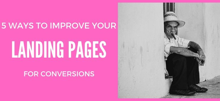 5 Ways to Improve Your Landing Pages for Conversions