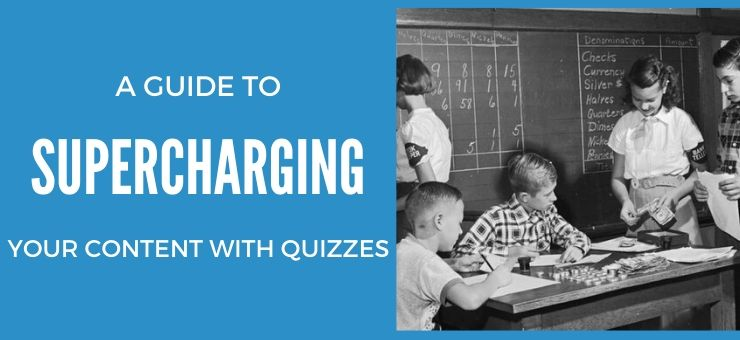 A Guide To Supercharging Your Content With Quizzes