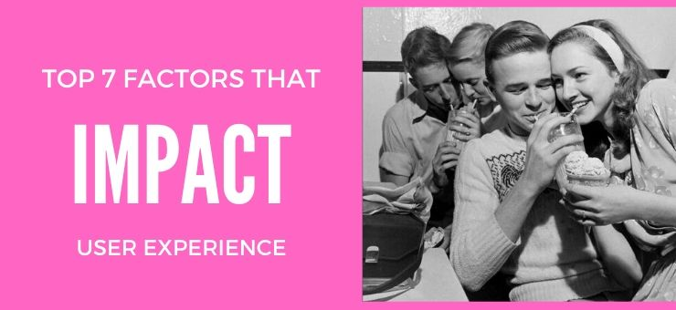 Top 7 Factors that Impact user Experience