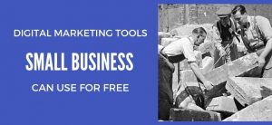 Digital Marketing Tools Small Business Can Use Without Spending a Penny