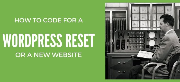 How to Code for a WordPress Reset