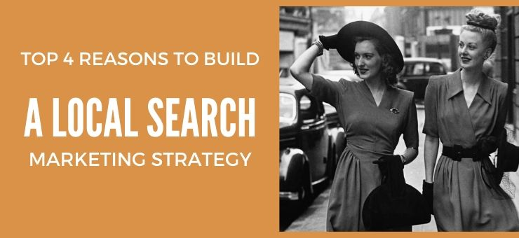 Top 4 Reasons To Build A Local Search Marketing Strategy