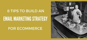 8 Tips to Build an Email Marketing Strategy for eCommerce