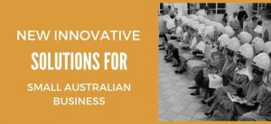 New Innovative Solutions for Small Australian Business