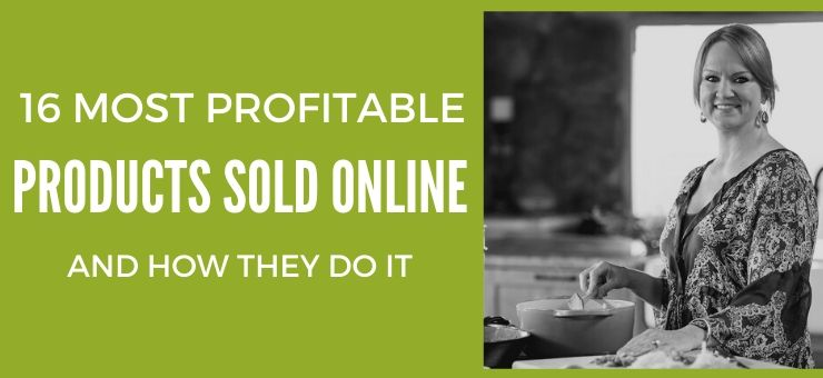 16 Most Profitable Products Sold Online – and How They Do It