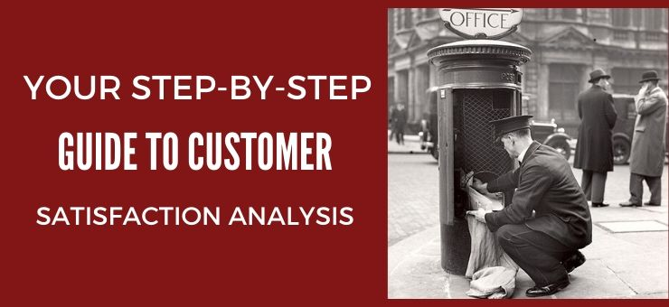 Your Step-By-Step Guide to Customer Satisfaction Analysis