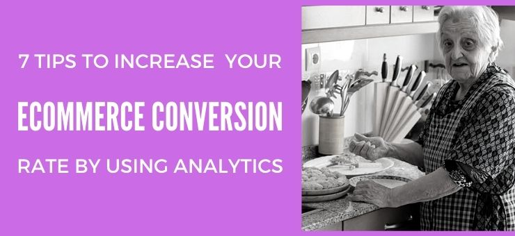 7 Tips To Increase eCommerce Conversion Rate Using Analytics