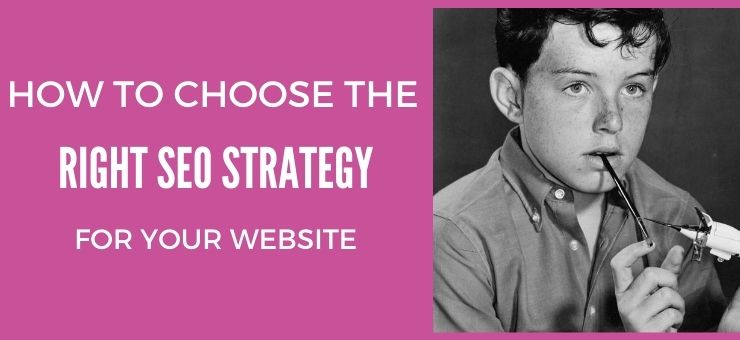 How to Choose the Right SEO Strategy for Your Website