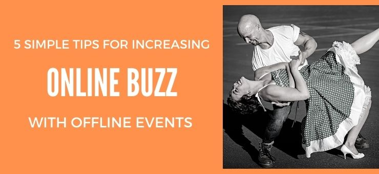 5 Simple Tips For Increasing Online Buzz With Offline Events