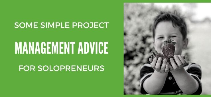 Some Simple Project Management Advice for Solopreneurs