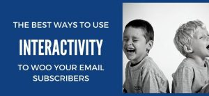 The Best Ways To Use Interactivity To Woo Your Email Subscribers