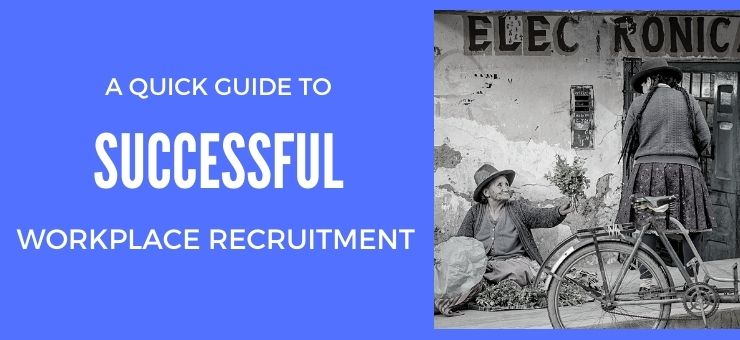 A Quick Guide to Successful Workplace Recruitment