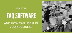 What Is A FAQ Software And How Can You Utilize It In Your Business