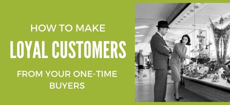 How to Make Loyal Customers from Your One-Time Buyers