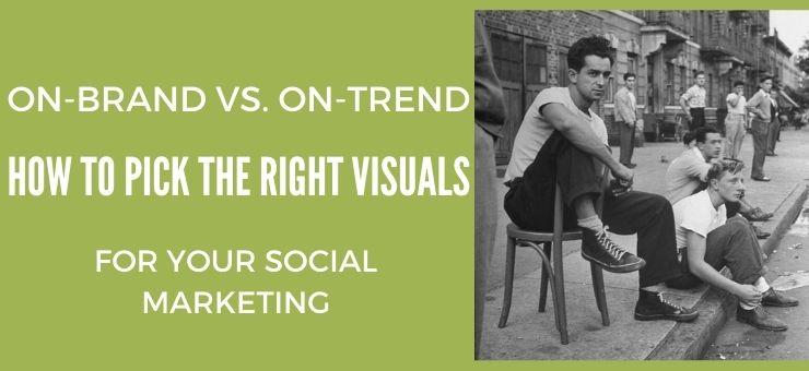On-Brand vs. On-Trend: How to Pick the Right Visuals for Your Social Marketing