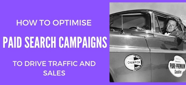 How To Optimise Paid Search Campaigns To Drive Traffic and Sales