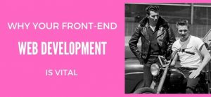 Why Your Front-End Web Development Is Vital