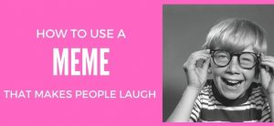How to Use Memes That Make People Laugh