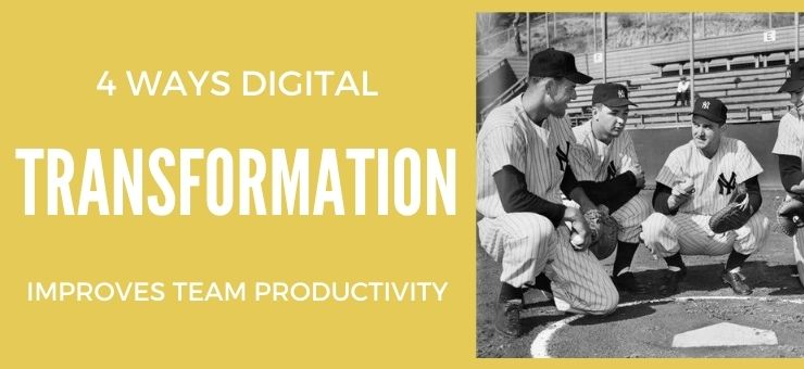 4 Ways Digital Transformation Can Improve Your Team Productivity