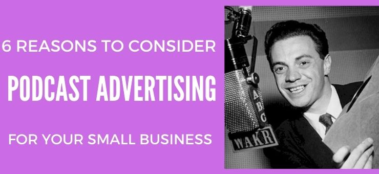 6 Reasons To Consider Podcast Advertising For Your Small Business