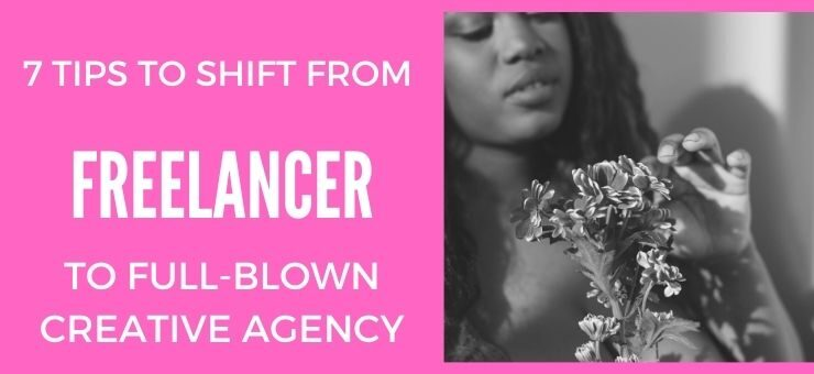 7 Tips to Shift from Freelancer to Full-Blown Creative Agency