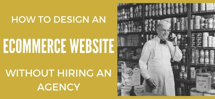 How to Design an eCommerce Website Without Hiring an Agency