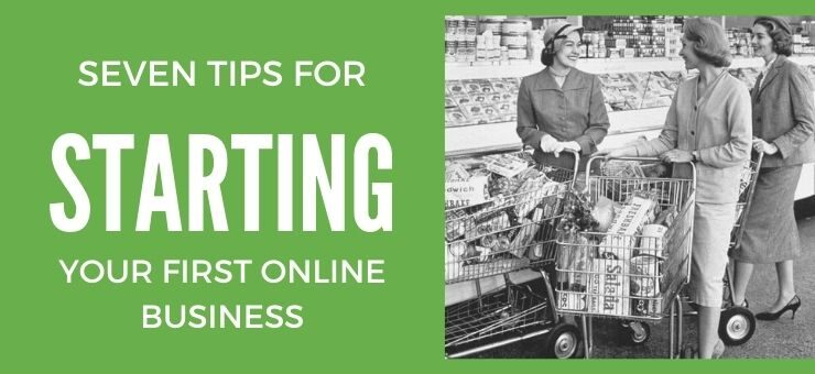 Seven Tips for Starting Your First Online Business